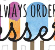Always Order Dessert Sticker