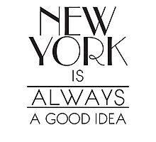 New York is ALWAYS a good idea Photographic Print