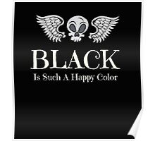 Black Is Such A Happy Color Poster