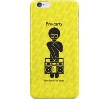 Pre-party like there's no party iPhone Case/Skin