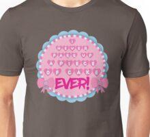 I Never Pass Up A Piece of Cake...EVER! Unisex T-Shirt