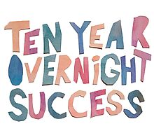 Ten Year Overnight Success Photographic Print