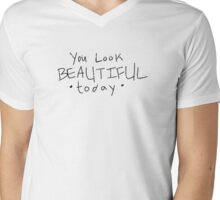 You look BEAUTIFUL today Mens V-Neck T-Shirt