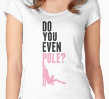 Do you even pole Women's Fitted Scoop T-Shirt
