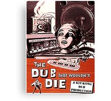 THE DUB THAT WOULDNT DIE Canvas Print