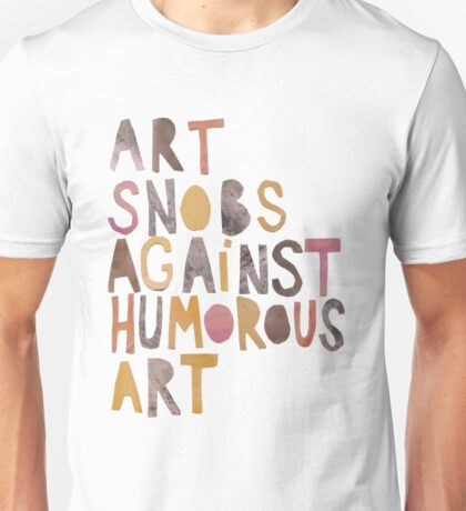 Art Snobs Against Humorous Art Unisex T-Shirt