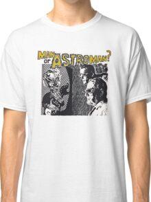 Man Or Astroman? Classic T-Shirt