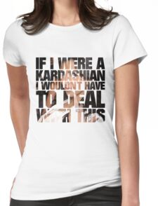 If I were a Kardashian Womens Fitted T-Shirt