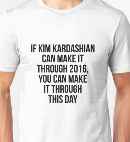 Kim made it through 2016 Unisex T-Shirt