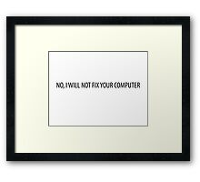 No, I will not fix your computer Framed Print