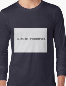 No, I will not fix your computer Long Sleeve T-Shirt