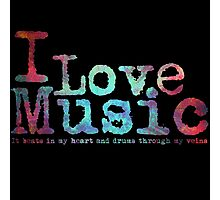 I Love Music it beats in my heart and drums through my veins Photographic Print