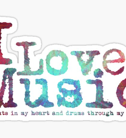 I Love Music it beats in my heart and drums through my veins Sticker