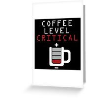 Coffee Level Critical Greeting Card