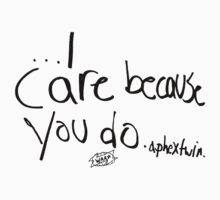 I Care Because You Do T-Shirt