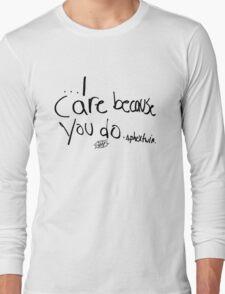 I Care Because You Do Long Sleeve T-Shirt
