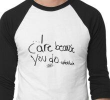 I Care Because You Do Men's Baseball ¾ T-Shirt