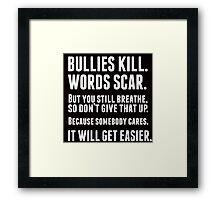 Bullies kill. Words scar. (black version) Framed Print