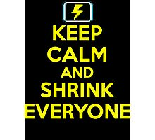 Keep Calm and Shrink Everyone Photographic Print