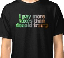 i pay more taxes than donald trump Classic T-Shirt
