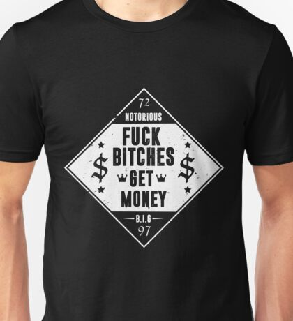 FUCK BITCHES GET MONEY Unisex T-Shirt