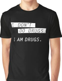 I am drugs. Graphic T-Shirt