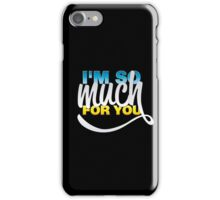 I'm so much for you iPhone Case/Skin