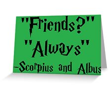 Friends Always Scorpius and Albus Quote Greeting Card