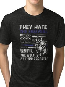 Thin Blue Line American/ Police shirt: THEY HATE SHEEPDOG Tri-blend T-Shirt