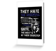 Thin Blue Line American/ Police shirt: THEY HATE SHEEPDOG Greeting Card