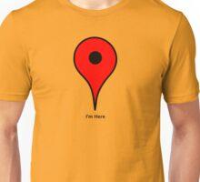 I'm here! Unisex T-Shirt