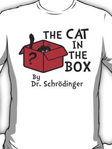 The Cat in The Box by Dr Schrödinger - Dr Seuss Parody T Shirt T-Shirt