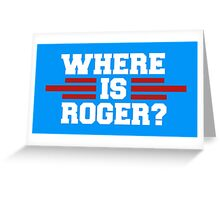 It's Patriot Day, Where Is Roger ? Greeting Card