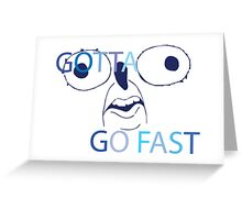 GOTTA GO FAST Greeting Card