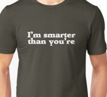 I'm smarter than you're Unisex T-Shirt