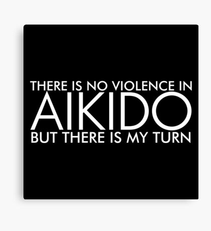 There is No Violence in Aikido (White) Canvas Print
