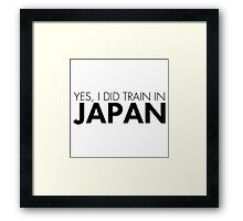 Yes, I did train in Japan (Black) Framed Print