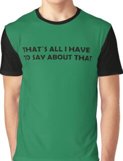 That's all I have to say about that. Graphic T-Shirt