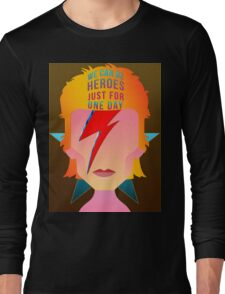 We can be heroes just for one day. Long Sleeve T-Shirt