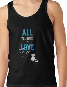 All you need is a cat Tank Top