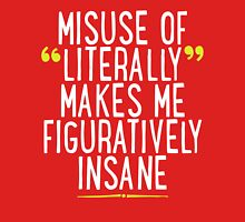 Misuse of Literally Makes Me Figuratively Insane T Shirt Unisex T-Shirt