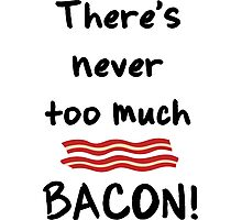Never too much bacon Photographic Print