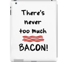 Never too much bacon iPad Case/Skin