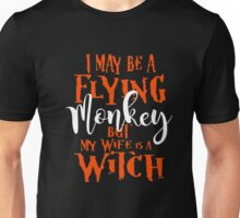May Be a Flying Monkey But My Wife is a Witch T-Shirt. Unisex T-Shirt