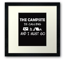 THE CAMPSITE IS CALLING AND I MUST GO Framed Print