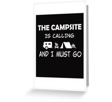 THE CAMPSITE IS CALLING AND I MUST GO Greeting Card