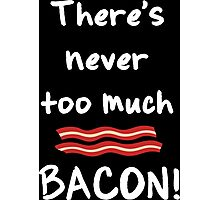 Never too much bacon! Photographic Print