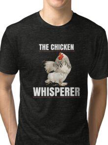 The Chicken Whisperer Shirt - Funny Farmer T-Shirt Tri-blend T-Shirt