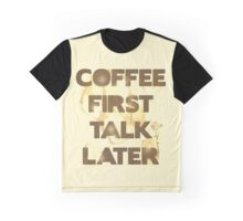 Coffee First, Talk Later Graphic T-Shirt