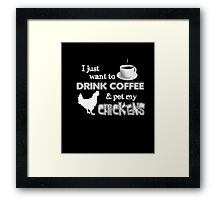 ON SALE | I Just Want To Drink Coffee And Pet My Chickens Framed Print